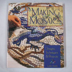 Making Mosaics Designs Techniques & Projects by Leslie Dierks